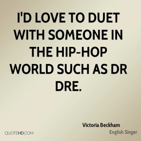 I'd love to duet with someone in the hip-hop world such as Dr Dre.