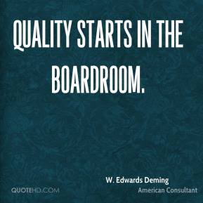 W. Edwards Deming  - Quality starts in the boardroom.