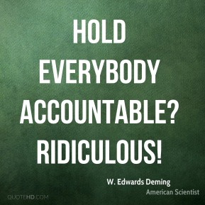 Hold everybody accountable? Ridiculous!