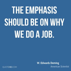 The emphasis should be on why we do a job.