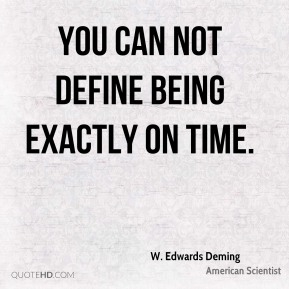 You can not define being exactly on time.