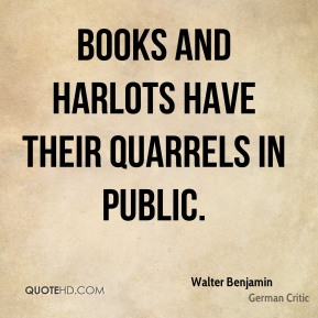 Books and harlots have their quarrels in public.