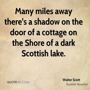 Many miles away there's a shadow on the door of a cottage on the Shore of a dark Scottish lake.