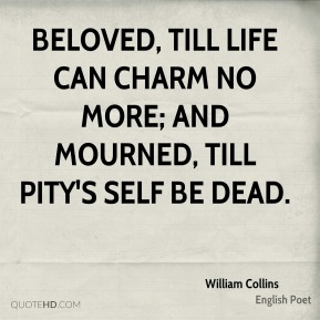 Beloved, till life can charm no more; And mourned, till Pity's self be dead.