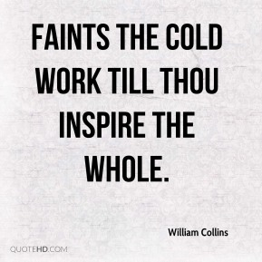 Faints the cold work till thou inspire the whole.