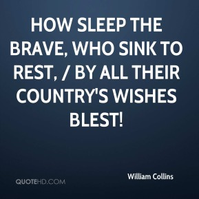 William Collins  - How sleep the brave, who sink to rest, / By all their country's wishes blest!