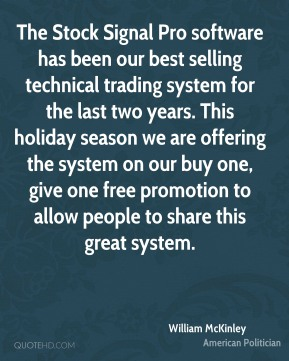 William McKinley  - The Stock Signal Pro software has been our best selling technical trading system for the last two years. This holiday season we are offering the system on our buy one, give one free promotion to allow people to share this great system.
