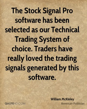 William McKinley  - The Stock Signal Pro software has been selected as our Technical Trading System of choice. Traders have really loved the trading signals generated by this software.
