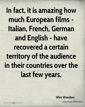 In fact, it is amazing how much European films - Italian, French, German and English - have recovered a certain territory of the audience in their countries over the last few years.