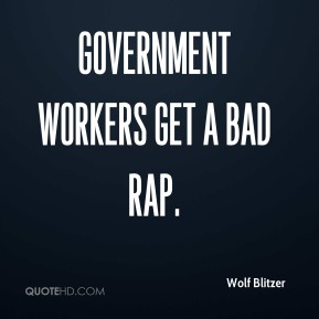 Wolf Blitzer  - Government workers get a bad rap.