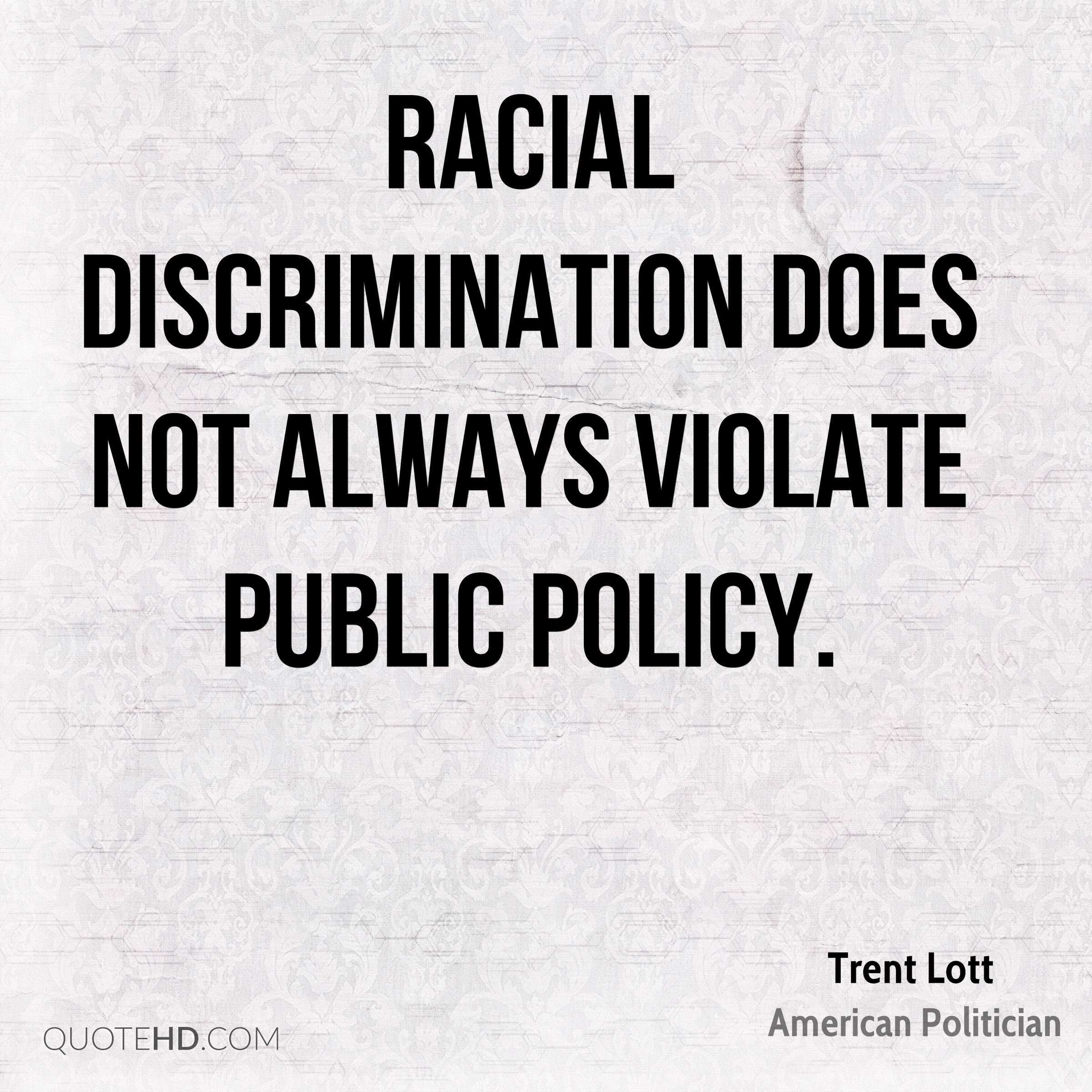 Racial discrimination does not always violate public policy.