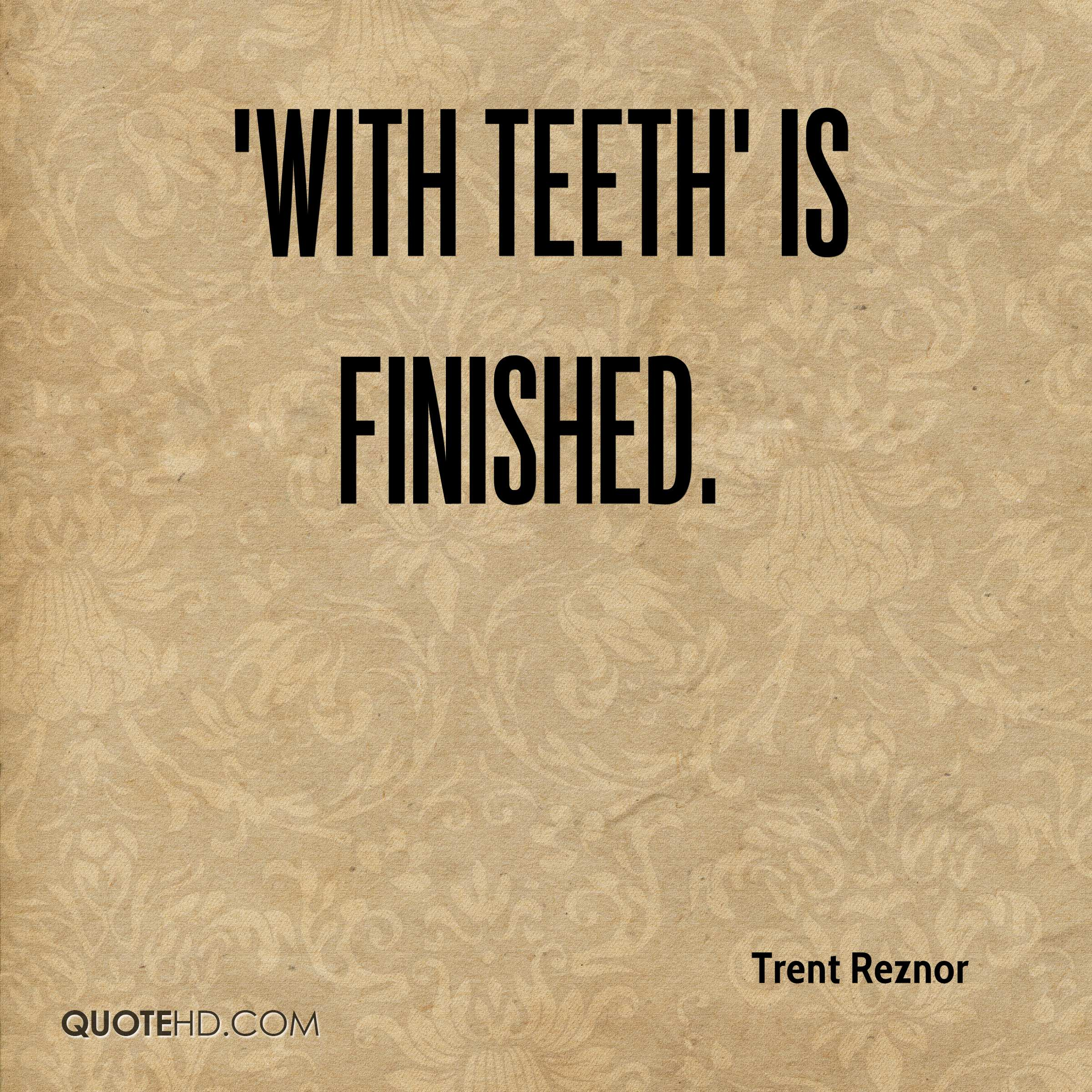 'With Teeth' is finished.