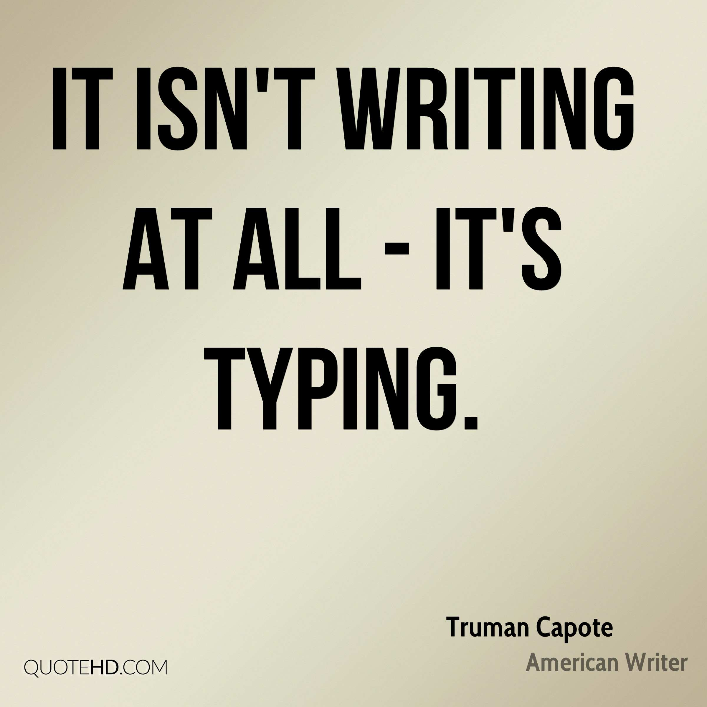 It isn't writing at all - it's typing.