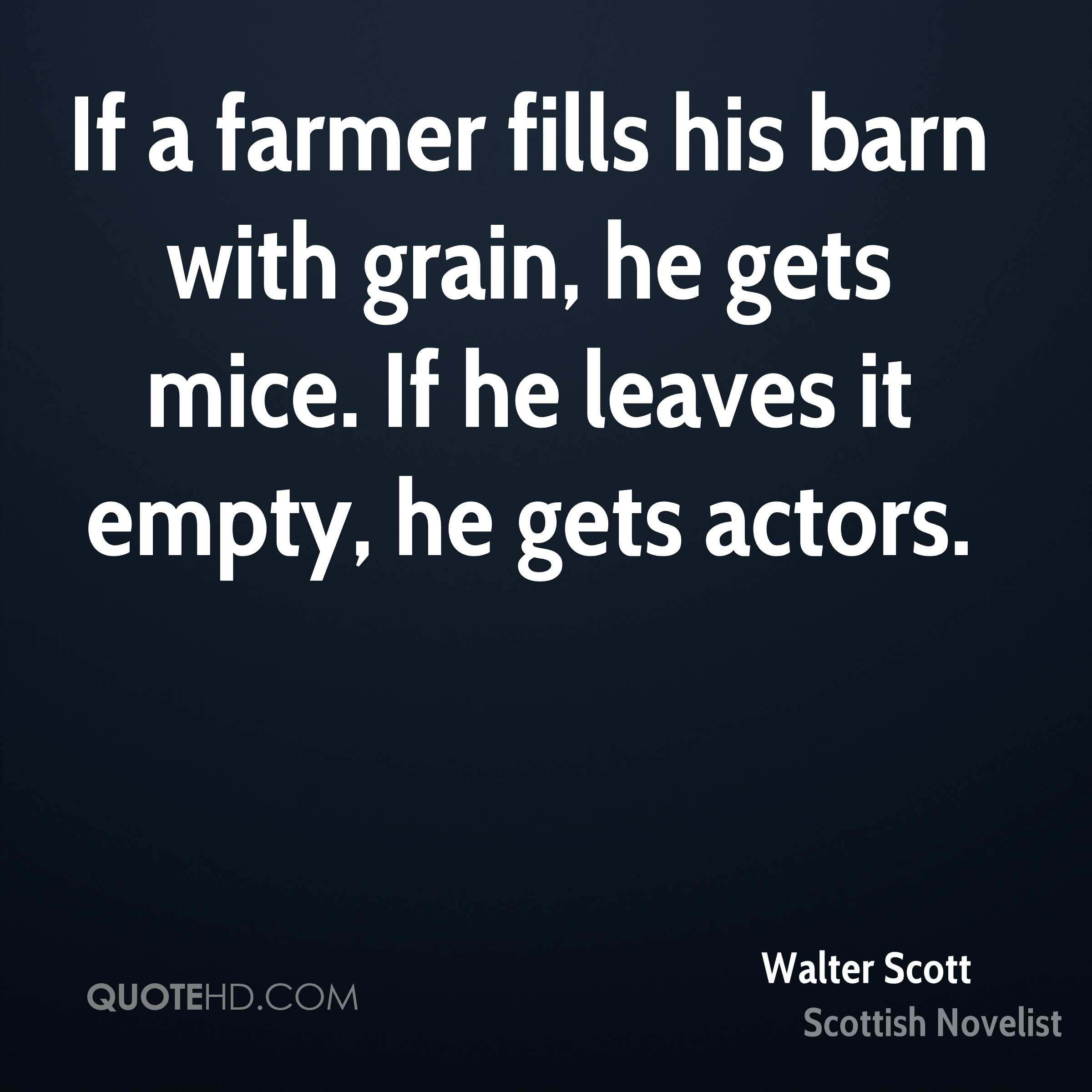 If a farmer fills his barn with grain, he gets mice. If he leaves it empty, he gets actors.