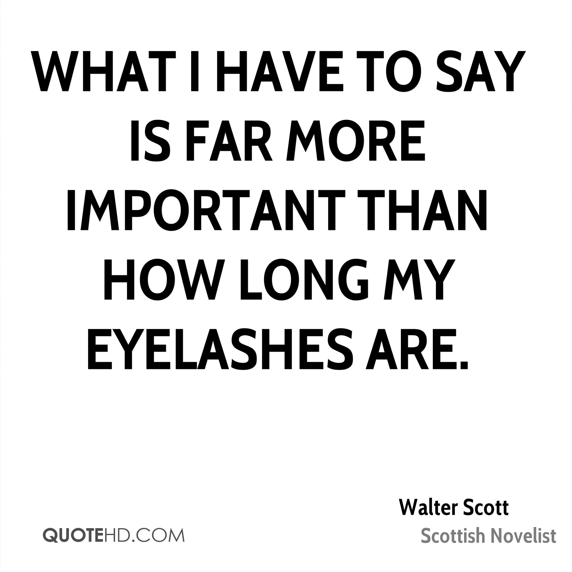 What I have to say is far more important than how long my eyelashes are.