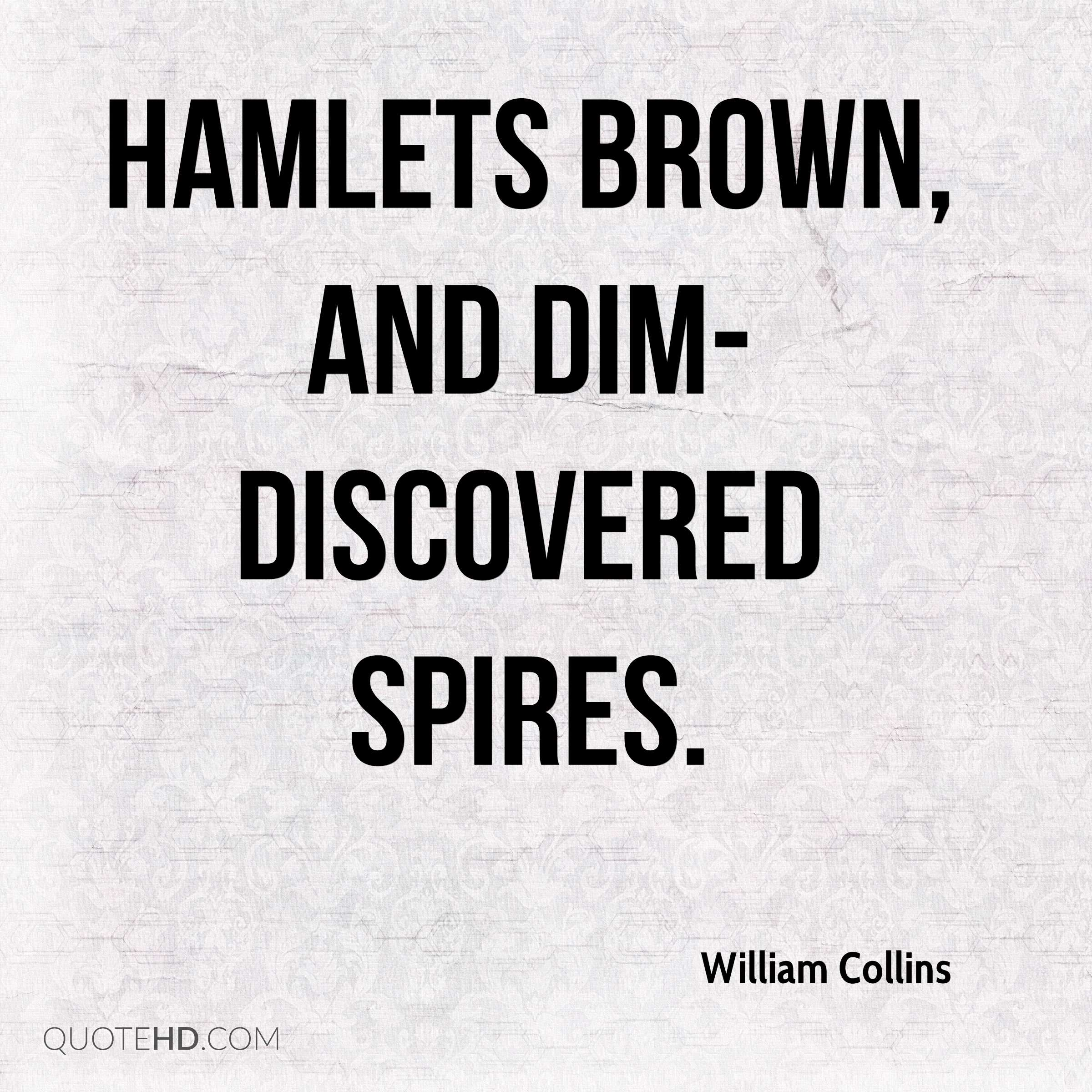 Hamlets brown, and dim-discovered spires.