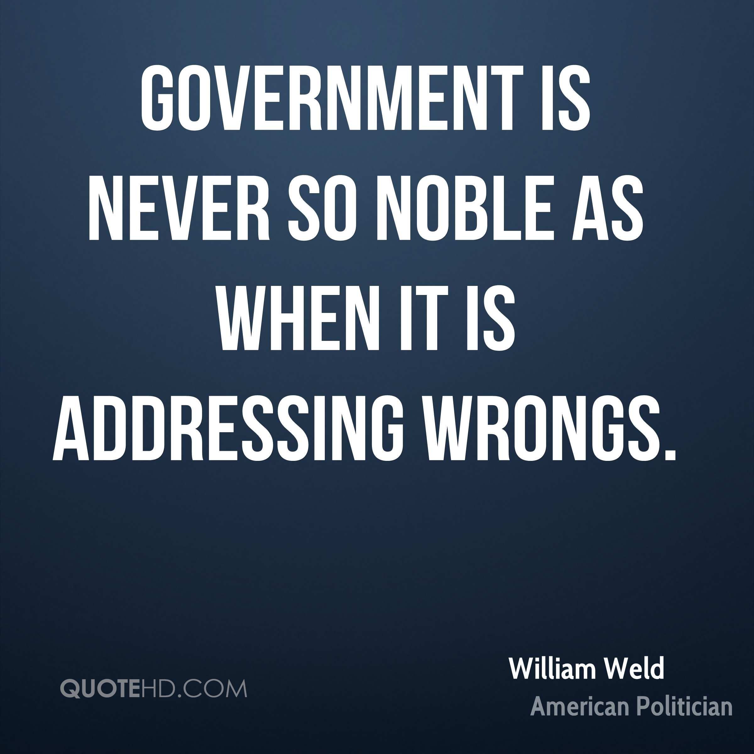 Government is never so noble as when it is addressing wrongs.