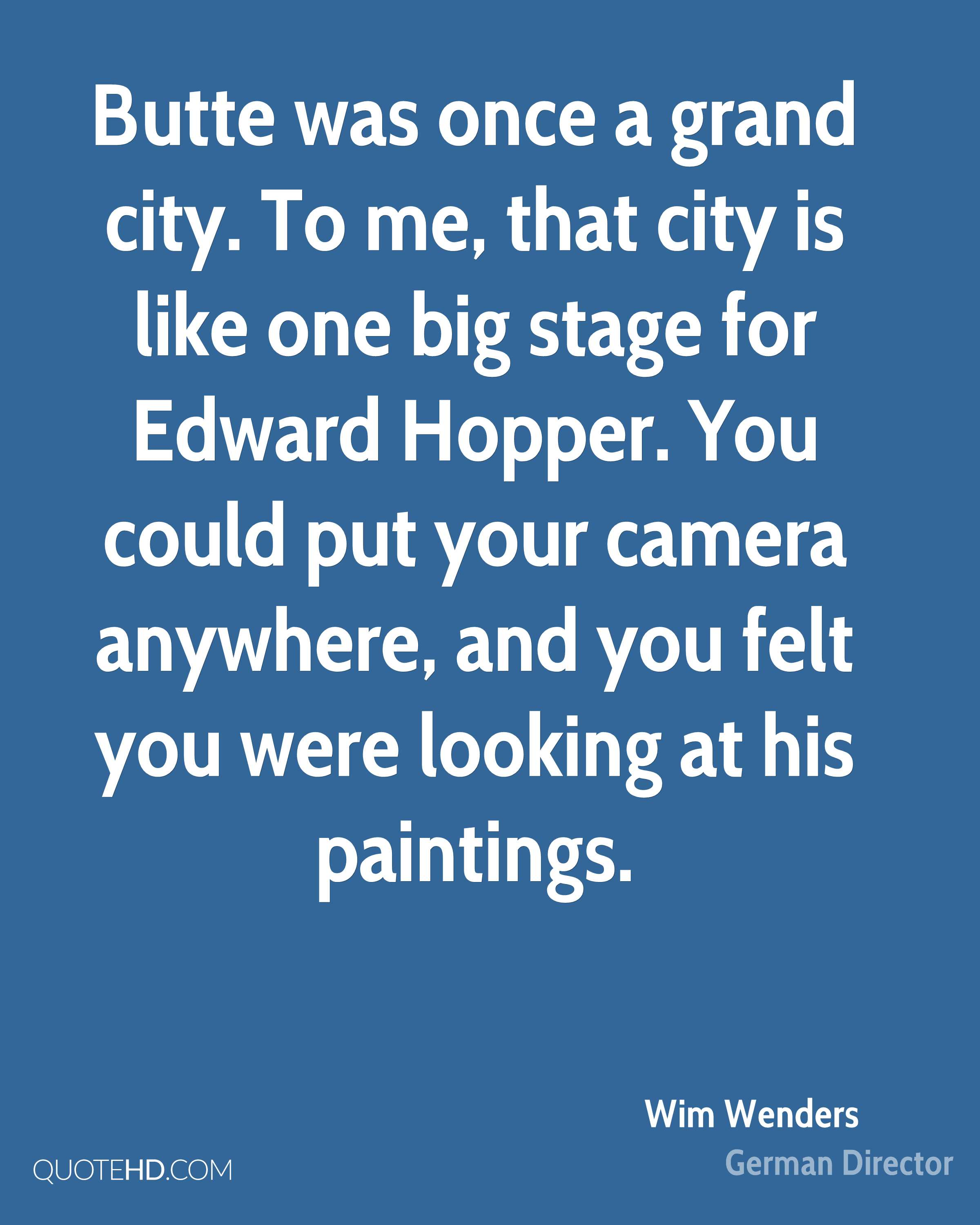 Butte was once a grand city. To me, that city is like one big stage for Edward Hopper. You could put your camera anywhere, and you felt you were looking at his paintings.