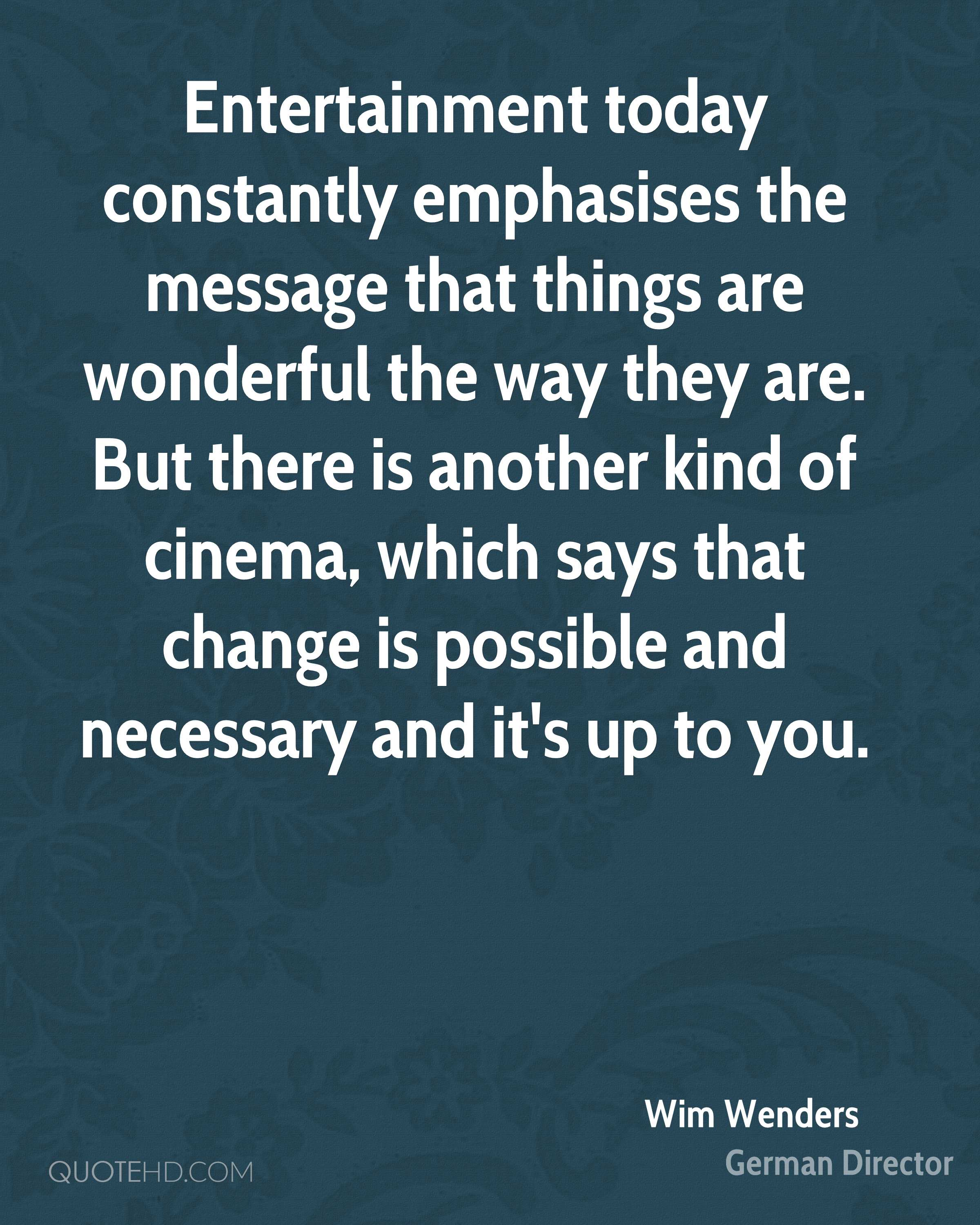 Entertainment today constantly emphasises the message that things are wonderful the way they are. But there is another kind of cinema, which says that change is possible and necessary and it's up to you.