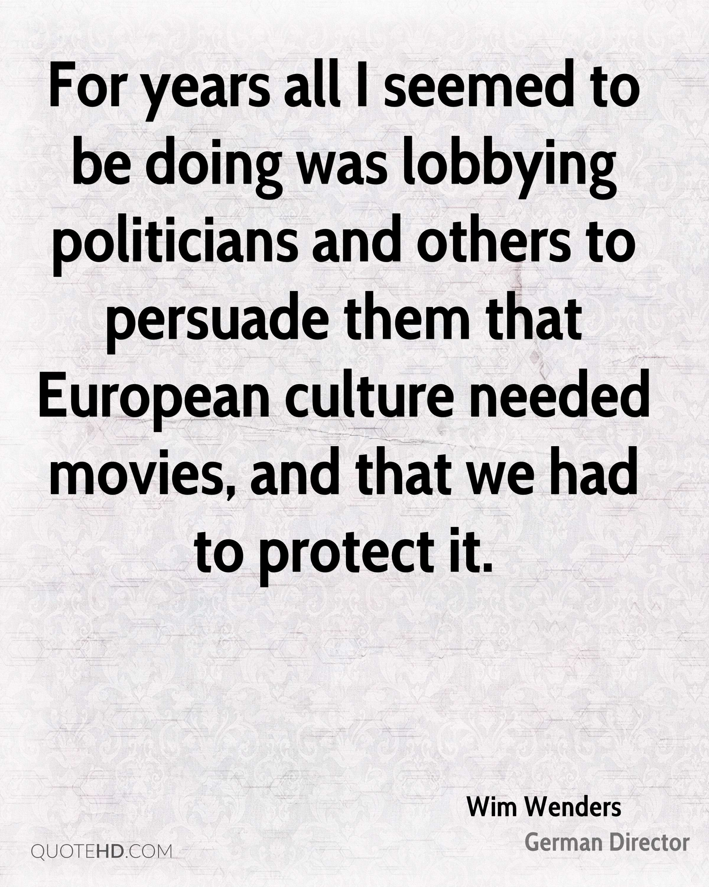 For years all I seemed to be doing was lobbying politicians and others to persuade them that European culture needed movies, and that we had to protect it.