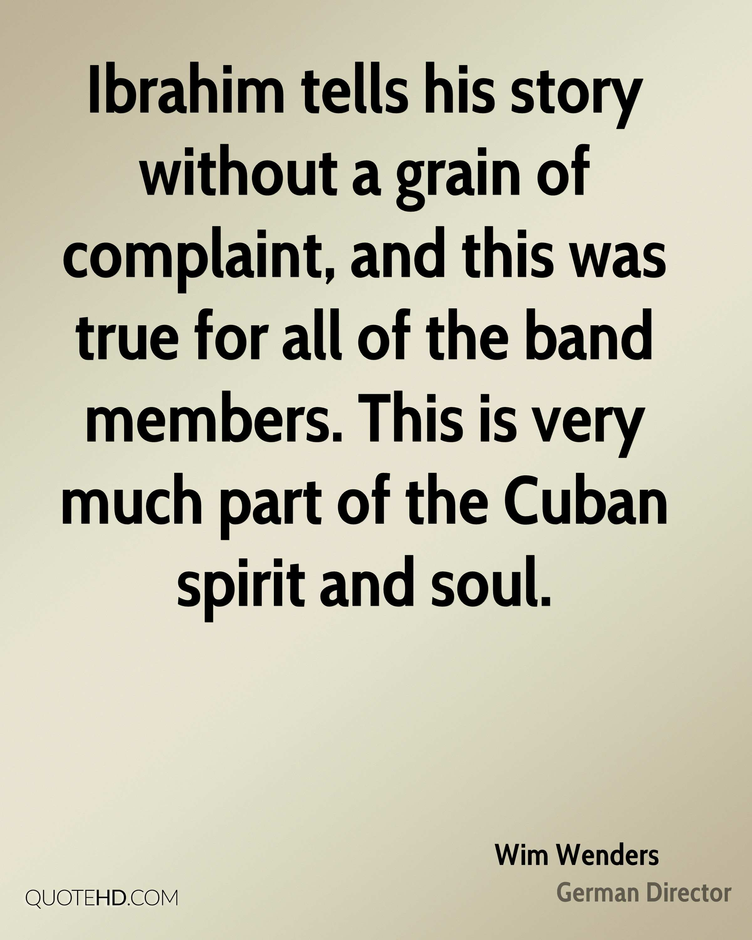Ibrahim tells his story without a grain of complaint, and this was true for all of the band members. This is very much part of the Cuban spirit and soul.