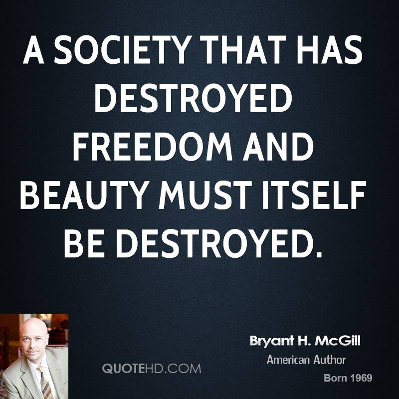 A society that has destroyed freedom and beauty must itself be destroyed.