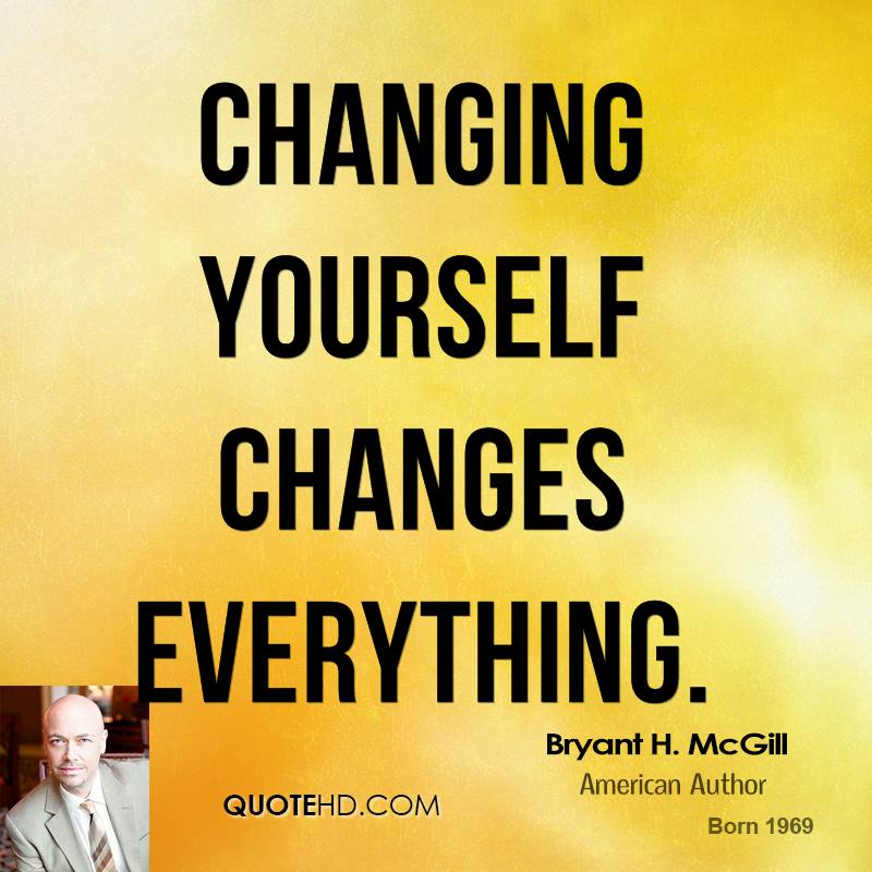 Quotes About Changing Yourself Changing Yourself Changes