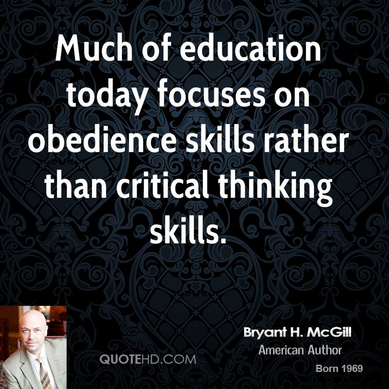 Much of education today focuses on obedience skills rather than critical thinking skills.