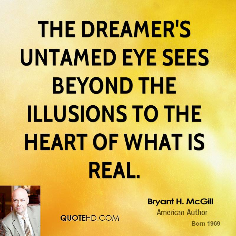 The dreamer's untamed eye sees beyond the illusions to the heart of what is real.