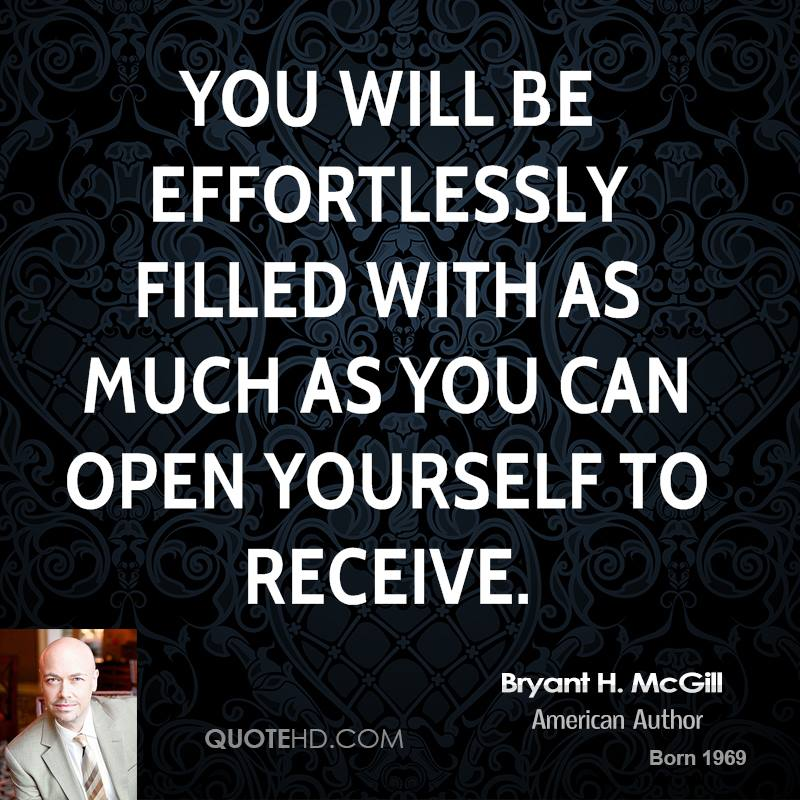 You will be effortlessly filled with as much as you can open yourself to receive.
