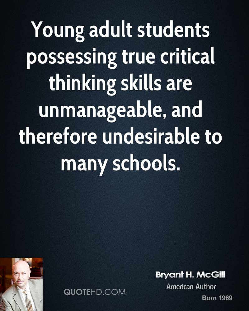 Young adult students possessing true critical thinking skills are unmanageable, and therefore undesirable to many schools.