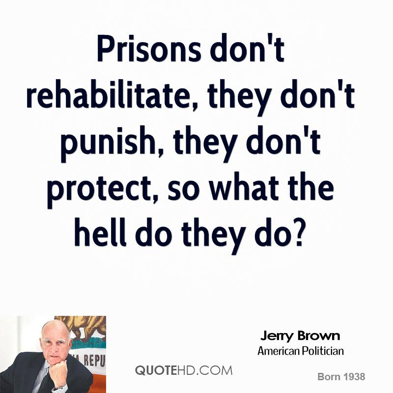 Prisons don't rehabilitate, they don't punish, they don't protect, so what the hell do they do?