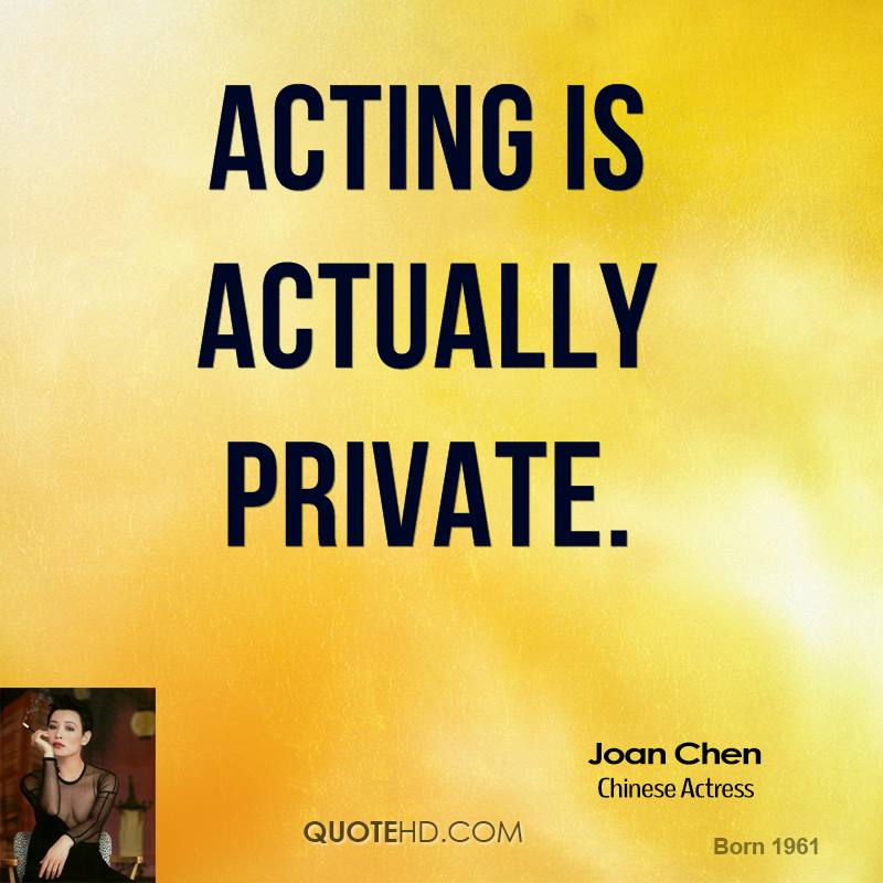 Acting is actually private.