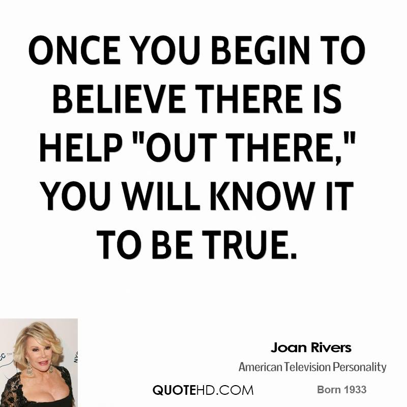 """Once you begin to believe there is help """"out there,"""" you will know it to be true."""