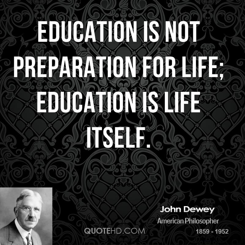 john dewey education is life itself essay John dewey, the father of modern experiential education john dewey: philosophy of education introduction to john dewey's philosophy of education education is life itself - john dewey john dewey (1859-1952) believed that learning was active and schooling unnecessarily long and restrictive.