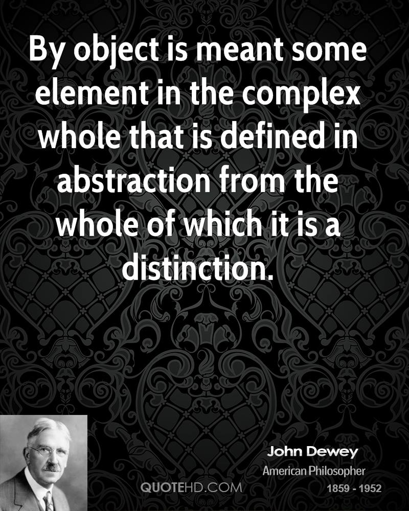 By object is meant some element in the complex whole that is defined in abstraction from the whole of which it is a distinction.