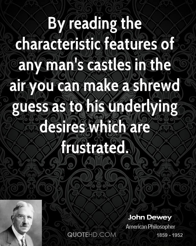 By reading the characteristic features of any man's castles in the air you can make a shrewd guess as to his underlying desires which are frustrated.