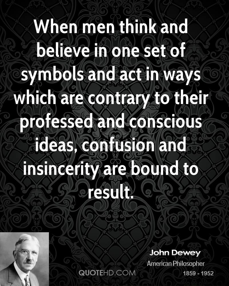 When men think and believe in one set of symbols and act in ways which are contrary to their professed and conscious ideas, confusion and insincerity are bound to result.
