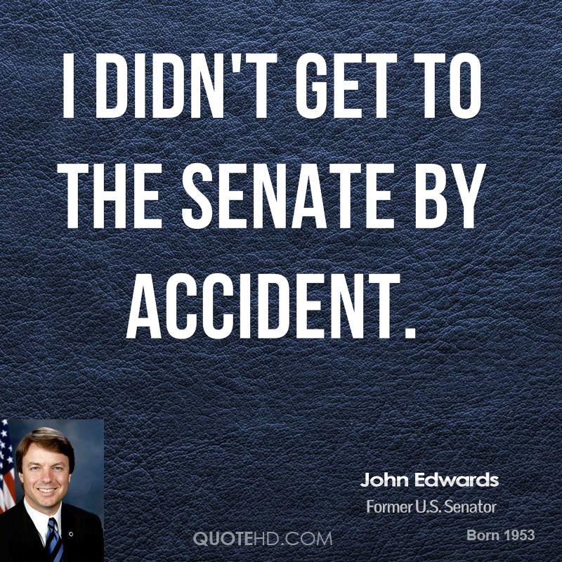 I didn't get to the Senate by accident.