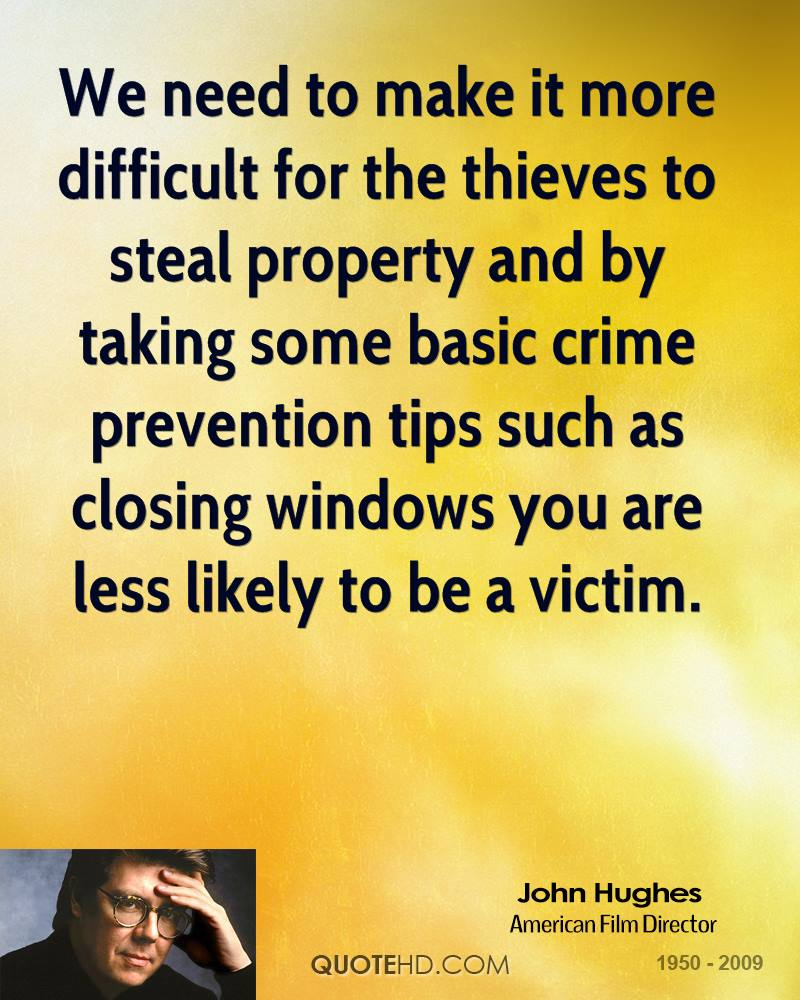 We need to make it more difficult for the thieves to steal property and by taking some basic crime prevention tips such as closing windows you are less likely to be a victim.