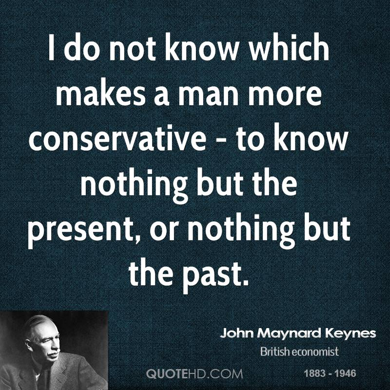 I do not know which makes a man more conservative - to know nothing but the present, or nothing but the past.