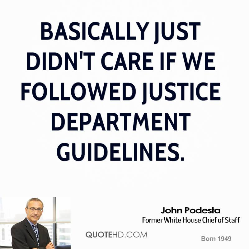 basically just didn't care if we followed Justice Department guidelines.