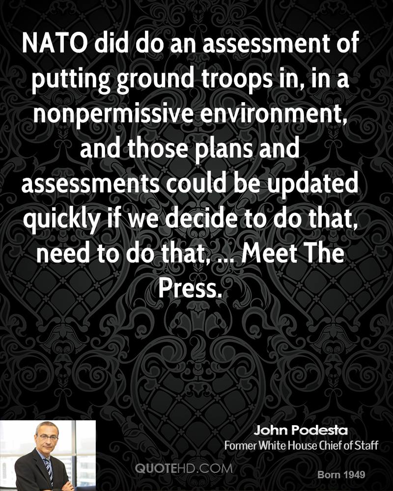 NATO did do an assessment of putting ground troops in, in a nonpermissive environment, and those plans and assessments could be updated quickly if we decide to do that, need to do that, ... Meet The Press.