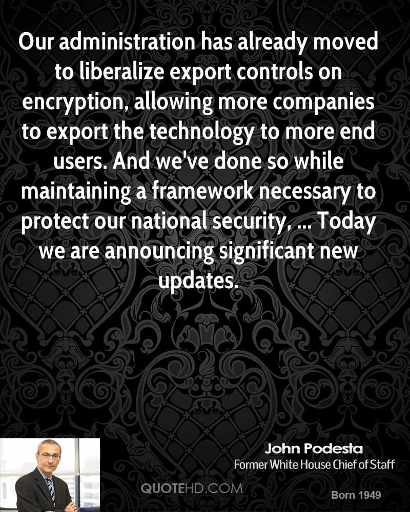 Our administration has already moved to liberalize export controls on encryption, allowing more companies to export the technology to more end users. And we've done so while maintaining a framework necessary to protect our national security, ... Today we are announcing significant new updates.