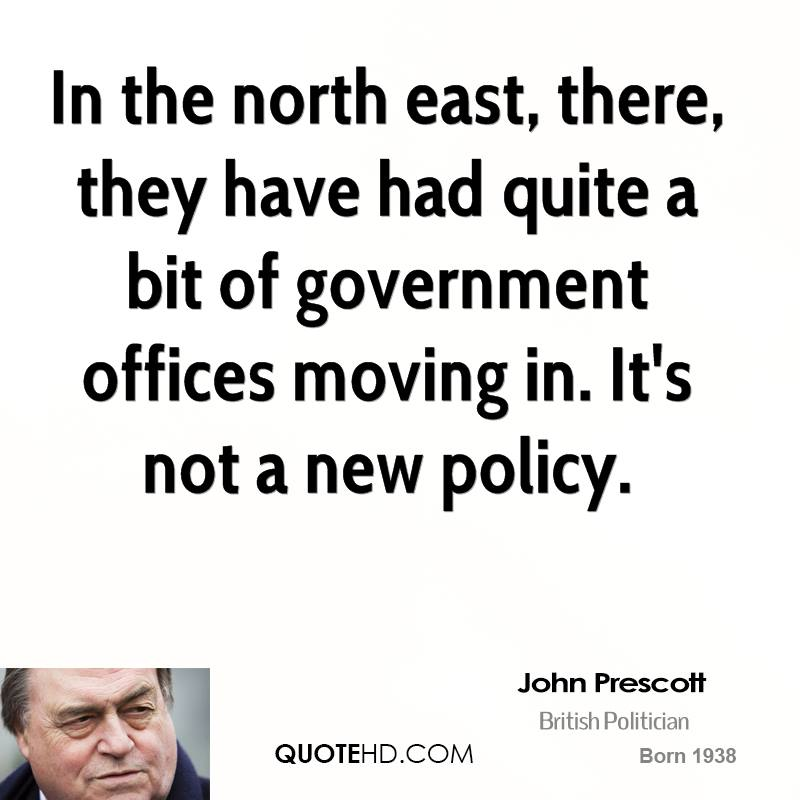 In the north east, there, they have had quite a bit of government offices moving in. It's not a new policy.