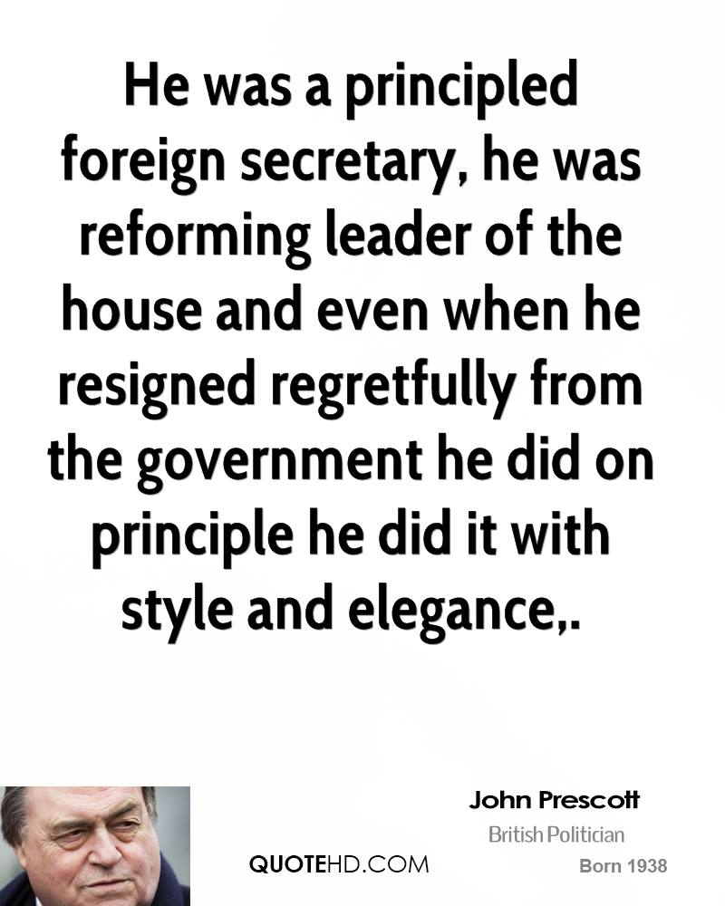 He was a principled foreign secretary, he was reforming leader of the house and even when he resigned regretfully from the government he did on principle he did it with style and elegance.