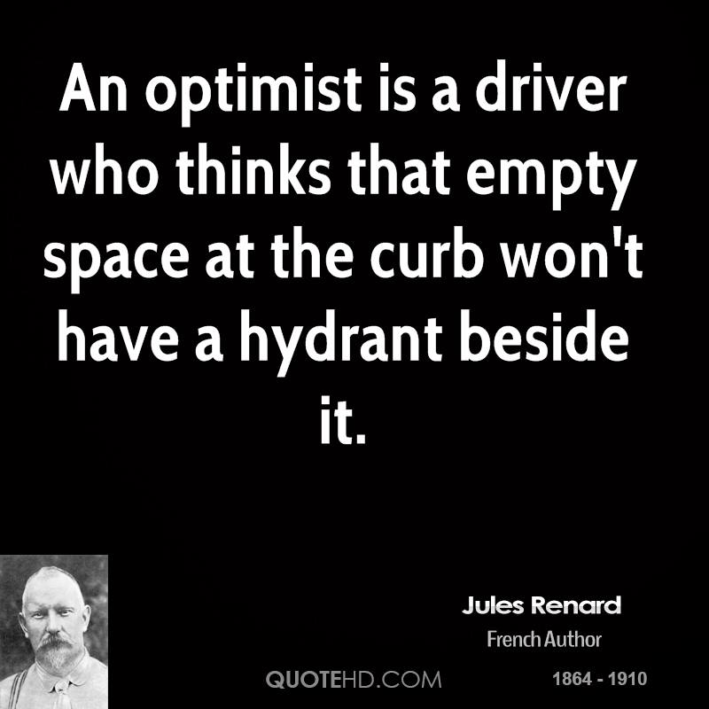 An optimist is a driver who thinks that empty space at the curb won't have a hydrant beside it.