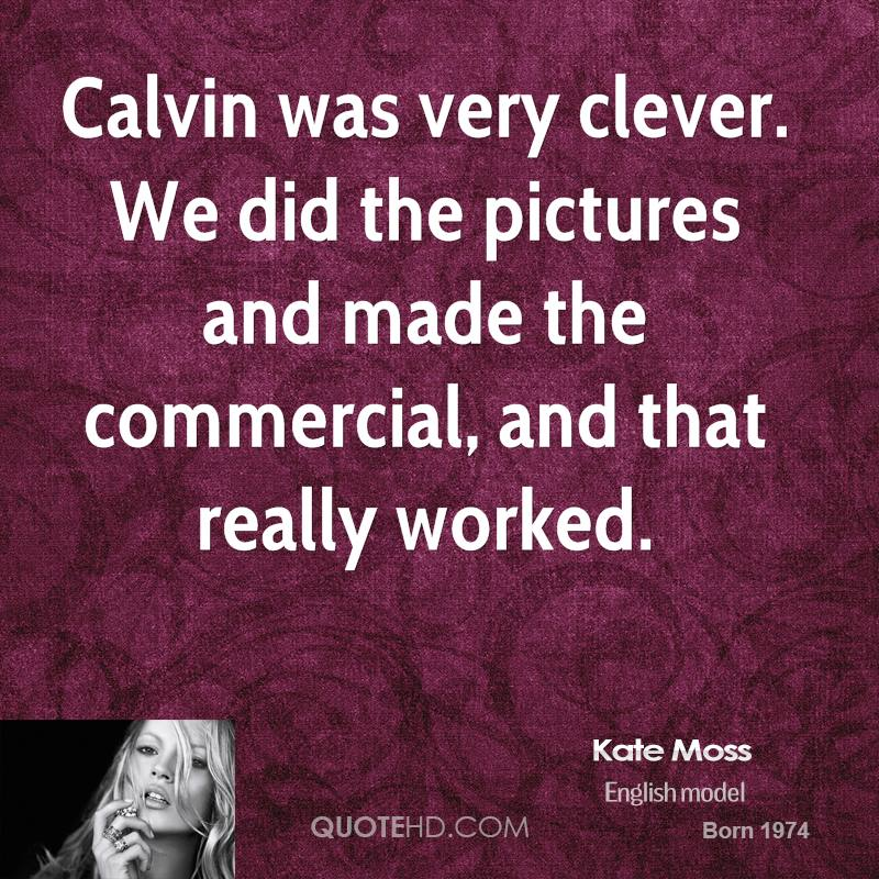 Calvin was very clever. We did the pictures and made the commercial, and that really worked.