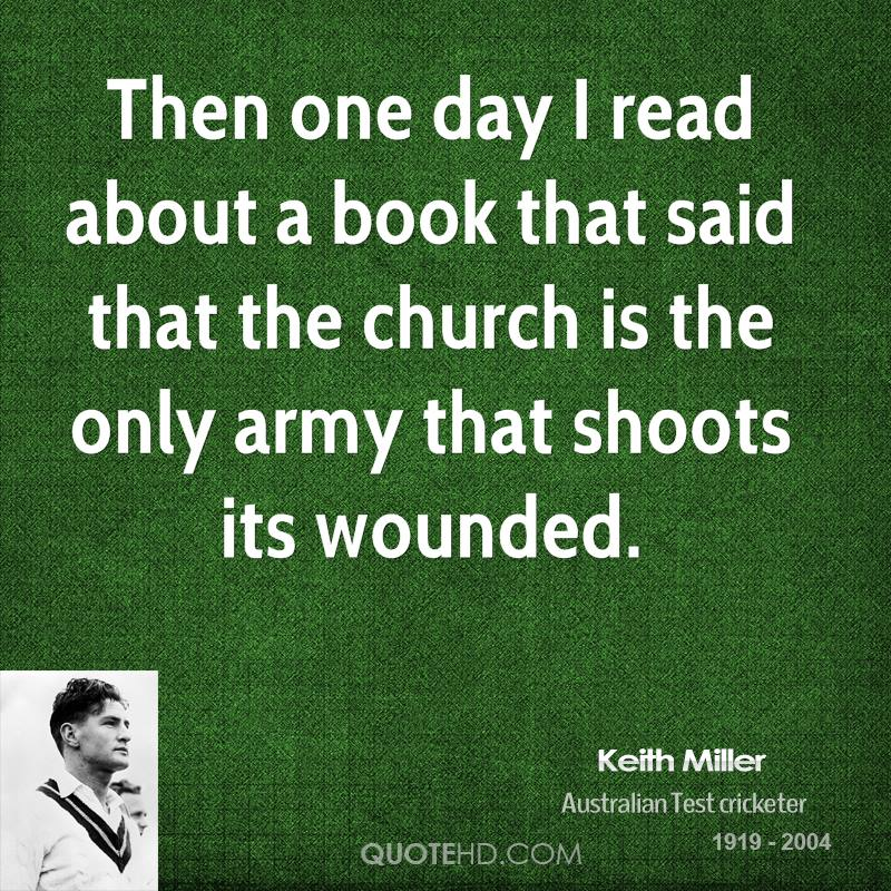 Then one day I read about a book that said that the church is the only army that shoots its wounded.