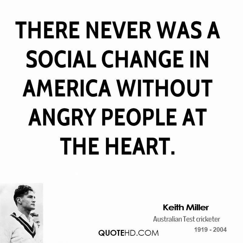 There never was a social change in America without angry people at the heart.